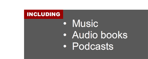 Including music; audio books; and podcasts