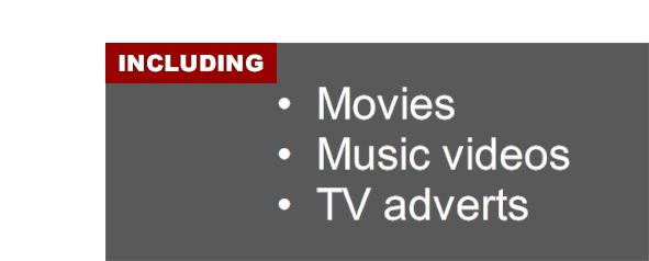 Including movies; music videos; and TV adverts